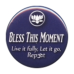 B106 - Bless this moment, live it fully, let it go, repeat button