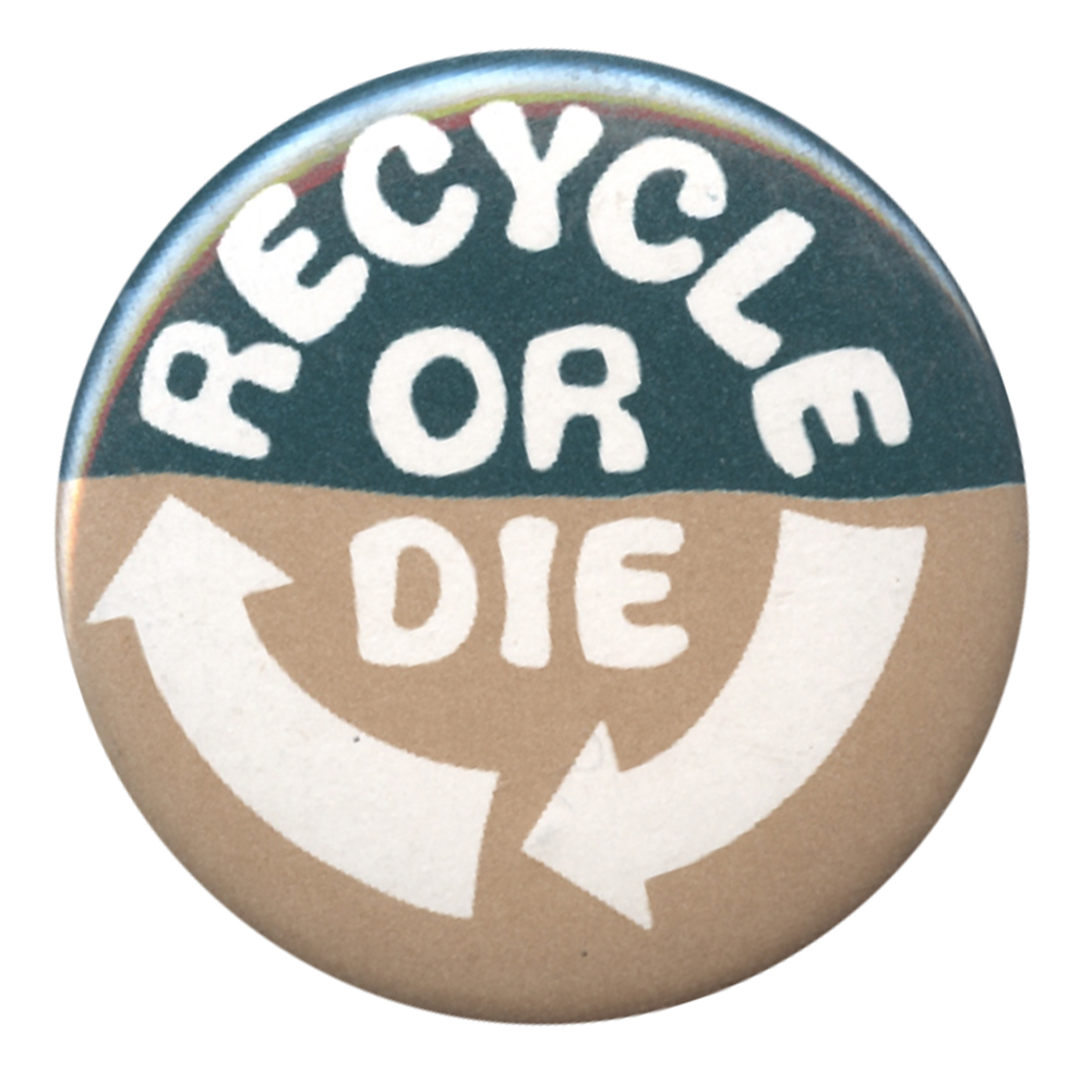 B343 - Recycle Or Die Button