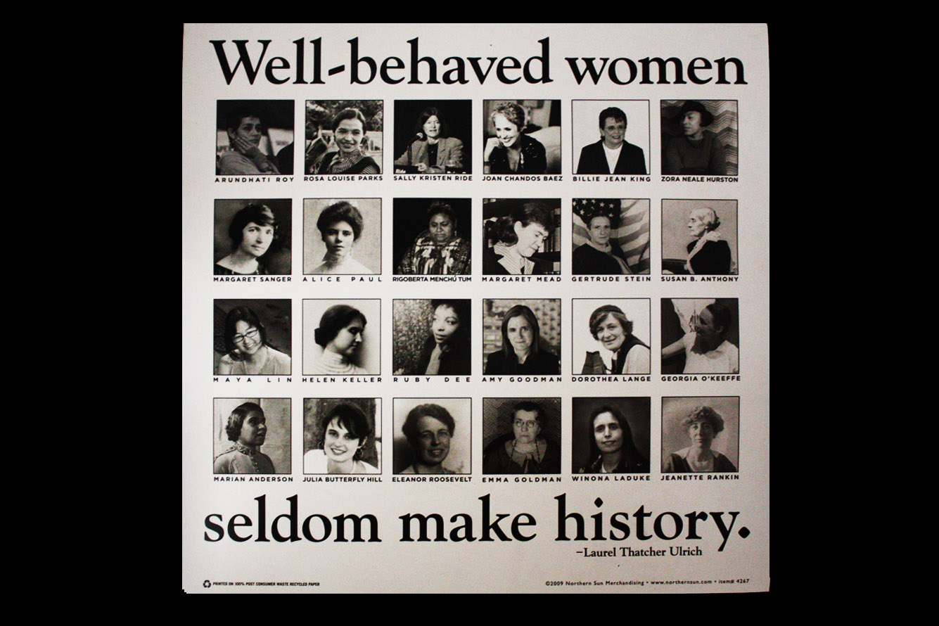 well behaved people rarely make history Who are some well-behaved women who have made history of people wouldn't consider her well-behaved well behaved women rarely make history.