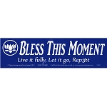 S102 - Bless This Moment, Live It Fully, Let It Go, Repeat Bumper Sticker