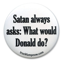 B507 - Satan Always Asks: What Would Donald Do? Button