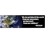 "CS085 - ""We do not inherit the Earth from our ancestors, we borrow it from our children"" - Chief Seattle Quote Bumper Sticker"