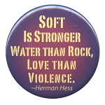B096 - Soft is stronger water than rock, love than violence - Herman Hesse Quote Button