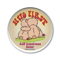 B516 Hug First Ask Questions Later Bear Hug Free Hugs Pin Back Button